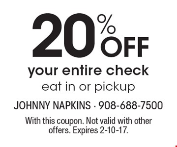20% OFF your entire check. Eat in or pickup. With this coupon. Not valid with other offers. Expires 2-10-17.