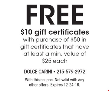 Free $10 gift certificates with purchase of $50 in gift certificates that have at least a min. value of $25 each. With this coupon. Not valid with any other offers. Expires 12-24-16.