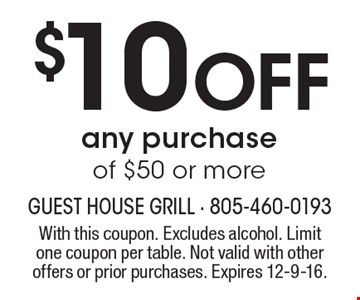 $10 Off any purchase of $50 or more. With this coupon. Excludes alcohol. Limit one coupon per table. Not valid with other offers or prior purchases. Expires 12-9-16.