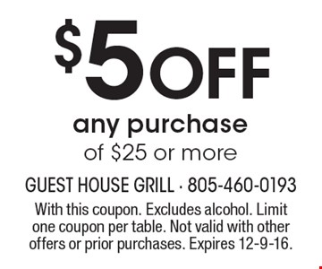 $5 Off any purchase of $25 or more. With this coupon. Excludes alcohol. Limit one coupon per table. Not valid with other offers or prior purchases. Expires 12-9-16.