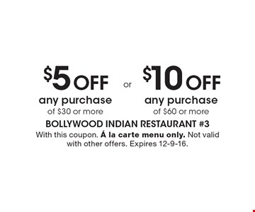 $5 Off any purchase of $30 or more. $10 Off any purchase of $60 or more. With this coupon. ¡ la carte menu only. Not valid with other offers. Expires 12-9-16.
