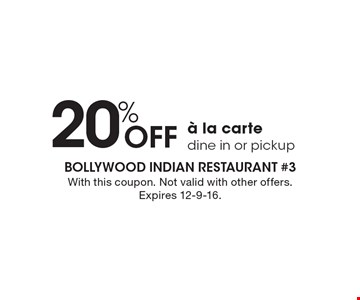 20% Off a la carte. Dine in or pickup. With this coupon. Not valid with other offers. Expires 12-9-16.