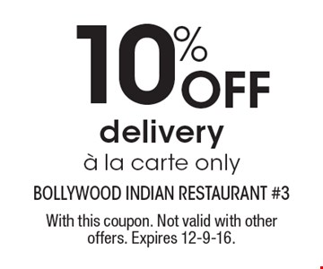 10% Off delivery a la carte only. With this coupon. Not valid with other offers. Expires 12-9-16.