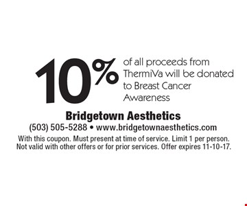 10% of all proceeds from ThermiVa will be donated to Breast Cancer Awareness. With this coupon. Must present at time of service. Limit 1 per person. Not valid with other offers or for prior services. Offer expires 11-10-17.