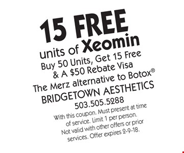 15 free units of Xeomin. Buy 50 Units, Get 15 Free & A $50 Rebate Visa. The Merz alternative to Botox. With this coupon. Must present at time of service. Limit 1 per person. Not valid with other offers or prior services. Offer expires 2-9-18.