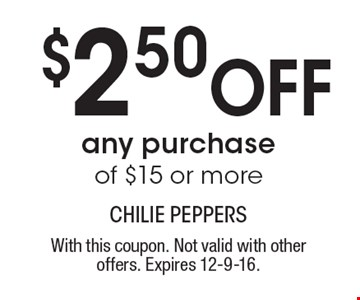 $2.50 Off any purchase of $15 or more. With this coupon. Not valid with other offers. Expires 12-9-16.