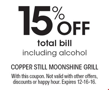15% OFF total billincluding alcohol. With this coupon. Not valid with other offers, discounts or happy hour. Expires 12-16-16.