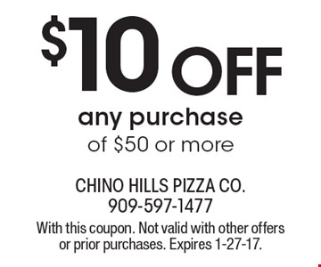 $10 off any purchase of $50 or more. With this coupon. Not valid with other offers or prior purchases. Expires 1-27-17.