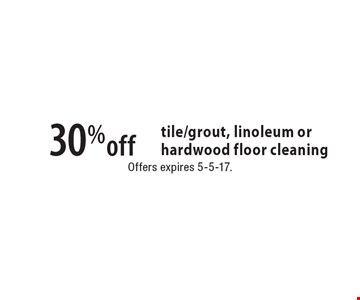 30% off tile/grout, linoleum or hardwood floor cleaning. Offers expires 5-5-17.