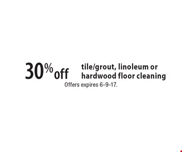 30% off tile/grout, linoleum or hardwood floor cleaning. Offers expires 6-9-17.