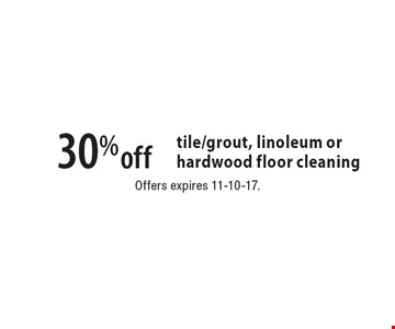 30% off tile/grout, linoleum or hardwood floor cleaning. Offers expires 11-10-17.