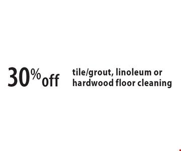 30% off tile/grout, linoleum or hardwood floor cleaning.