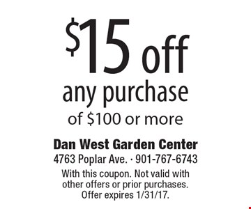 $15 off any purchase of $100 or more. With this coupon. Not valid with other offers or prior purchases. Offer expires 1/31/17.