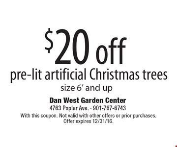 $20 off pre-lit artificial Christmas trees size 6' and up. With this coupon. Not valid with other offers or prior purchases. Offer expires 12/31/16.