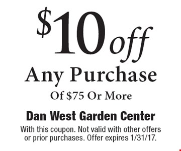 $10 off Any Purchase Of $75 Or More. With this coupon. Not valid with other offers or prior purchases. Offer expires 1/31/17.