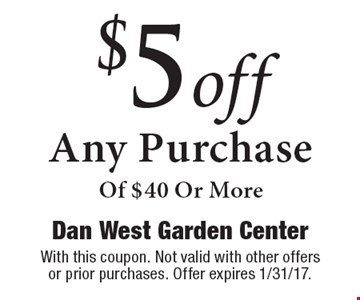 $5 off Any Purchase Of $40 Or More. With this coupon. Not valid with other offers or prior purchases. Offer expires 1/31/17.
