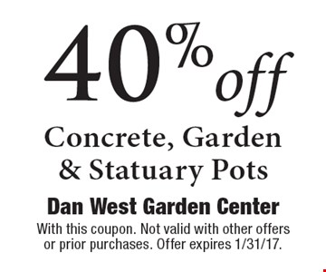 40% off Concrete, Garden& Statuary Pots. With this coupon. Not valid with other offers or prior purchases. Offer expires 1/31/17.