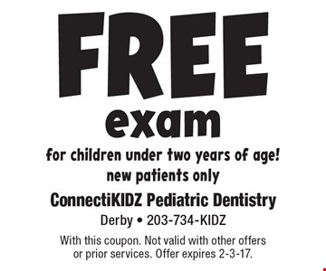 Free exam for children under two years of age! New patients only. With this coupon. Not valid with other offers or prior services. Offer expires 2-3-17.