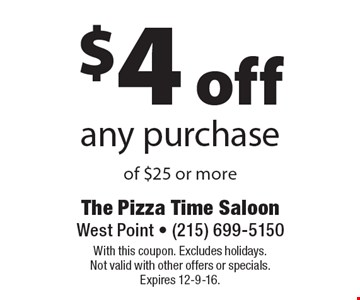 $4 off any purchase of $25 or more. With this coupon. Excludes holidays. Not valid with other offers or specials. Expires 12-9-16.