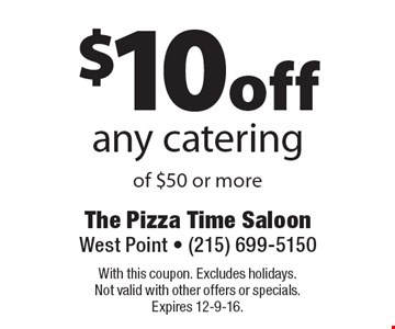 $10 off any catering of $50 or more. With this coupon. Excludes holidays. Not valid with other offers or specials. Expires 12-9-16.