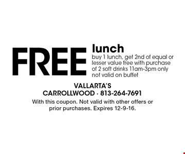 Free lunch buy 1 lunch, get 2nd of equal or lesser value free with purchase of 2 soft drinks 11am-3pm only. not valid on buffet. With this coupon. Not valid with other offers or prior purchases. Expires 12-9-16.