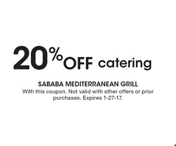 20% Off catering. With this coupon. Not valid with other offers or prior purchases. Expires 1-27-17.