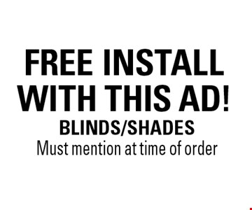 Free install with this ad!. Blinds/shades Must mention at time of order