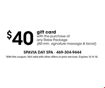 $40 gift cardwith the purchase of any Relax Package (60-min. signature massage & facial) . With this coupon. Not valid with other offers or prior services. Expires 12-9-16.