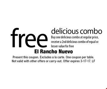 Free delicious combo. Buy one delicious combo at regular price, receive a 2nd delicious combo of equal or lesser value for free. Present this coupon. Excludes a la carte. One coupon per table. Not valid with other offers or carry-out. Offer expires 3-17-17. LF