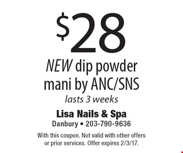 $28 New dip powder mani by ANC/SNS lasts 3 weeks. With this coupon. Not valid with other offers or prior services. Offer expires 2/3/17.