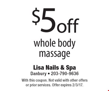 $5 off whole body massage. With this coupon. Not valid with other offers or prior services. Offer expires 2/3/17.