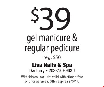 $39 gel manicure & regular pedicure. reg. $50. With this coupon. Not valid with other offers or prior services. Offer expires 2/3/17.