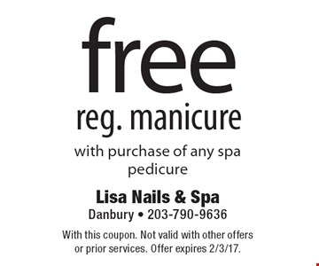 free reg. manicure with purchase of any spa pedicure. With this coupon. Not valid with other offers or prior services. Offer expires 2/3/17.