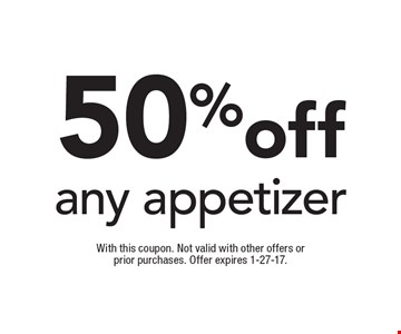 50% off any appetizer. With this coupon. Not valid with other offers or prior purchases. Offer expires 1-27-17.