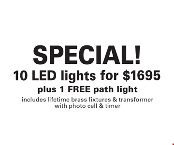 SPECIAL! $1695 10 LED Lights Plus 1 Free Path Light. Includes lifetime brass fixtures & transformer with photo cell & timer. Expires 8-4-17.