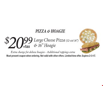 Pizza & Hoagie $20.99 +tax. Large Cheese Pizza (12-cut 16