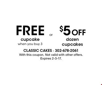 FREE cupcake when you buy 3 OR $5 Off dozen cupcakes. With this coupon. Not valid with other offers. Expires 2-3-17.