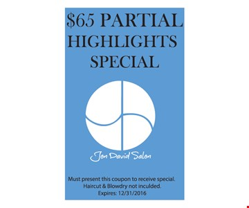$65 Partial Highlights Special. Must present this coupon to receive special. Haircut & blowdry not included. Expires 12/31/16.