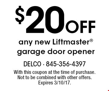 $20 OFF any new Liftmaster garage door opener. With this coupon at the time of purchase. Not to be combined with other offers. Expires 3/10/17.