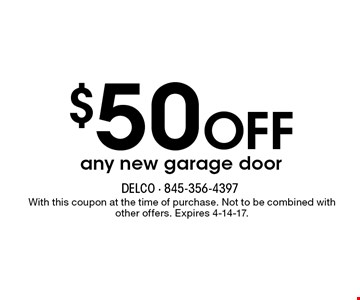 $50 OFF any new garage door. With this coupon at the time of purchase. Not to be combined with other offers. Expires 4-14-17.