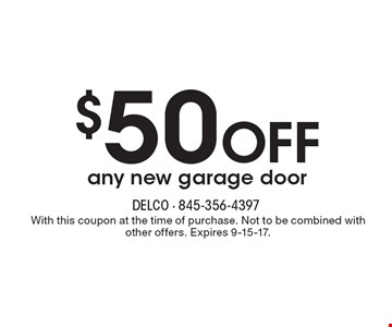 $50 OFF any new garage door. With this coupon at the time of purchase. Not to be combined with other offers. Expires 9-15-17.