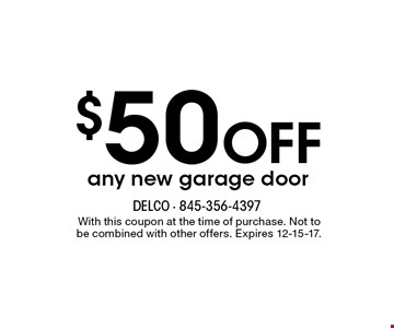 $50 OFF any new garage door. With this coupon at the time of purchase. Not to be combined with other offers. Expires 12-15-17.