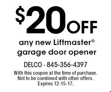 $20 OFF any new Liftmaster garage door opener. With this coupon at the time of purchase. Not to be combined with other offers. Expires 12-15-17.