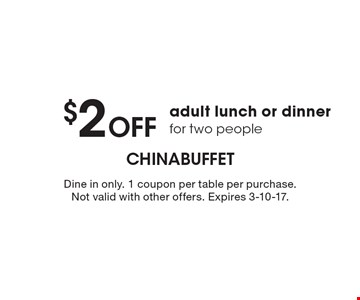 $2 Off adult lunch or dinner for two people. Dine in only. 1 coupon per table per purchase. Not valid with other offers. Expires 3-10-17.