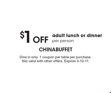 $1 Off adult lunch or dinner per person. Dine in only. 1 coupon per table per purchase. Not valid with other offers. Expires 3-10-17.