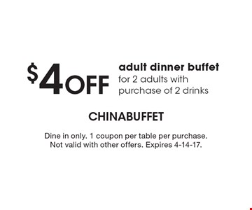 $4 off adult dinner buffet for 2 adults with purchase of 2 drinks. Dine in only. 1 coupon per table per purchase. Not valid with other offers. Expires 4-14-17.