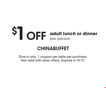 $1 off adult lunch or dinner per person. Dine in only. 1 coupon per table per purchase. Not valid with other offers. Expires 4-14-17.