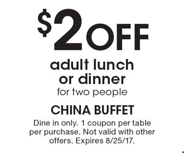 $2 Off adult lunch or dinner for two people. Dine in only. 1 coupon per table per purchase. Not valid with other offers. Expires 8/25/17.
