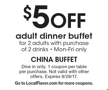 $5 Off adult dinner buffet for 2 adults with purchase of 2 drinks - Mon-Fri only. Dine in only. 1 coupon per table per purchase. Not valid with other offers. Expires 9/29/17. Go to LocalFlavor.com for more coupons.