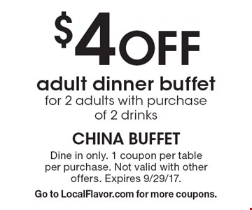 $4 Off adult dinner buffet for 2 adults with purchase of 2 drinks. Dine in only. 1 coupon per table per purchase. Not valid with other offers. Expires 9/29/17. Go to LocalFlavor.com for more coupons.